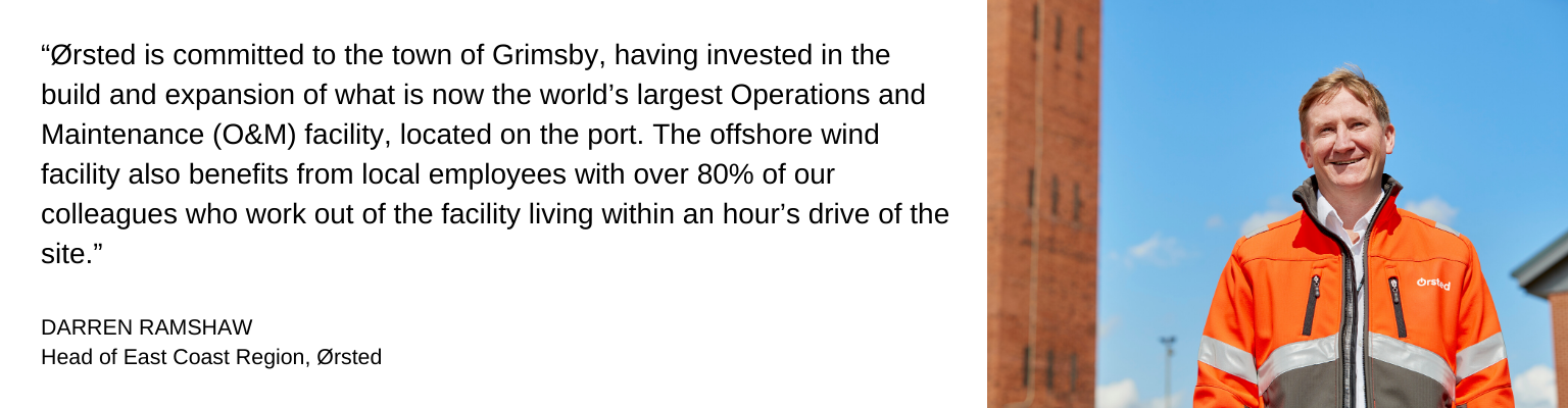 Quote from Darren Ramshaw at Orsted about why they located in Grimsby